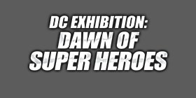 DC Exhibition: Dawn of Super Heroes Tickets